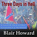 Three Days in Hell: A Novel of the American Civil War Audiobook by Blair Howard Narrated by C.J. McAllister