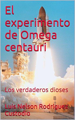 El experimento de Omega centauri: Los verdaderos dioses (Spanish Edition)