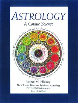 Astrology, A Cosmic Science: The Classic Work on Spiritual Astrology by [Hickey, Isabel M.]