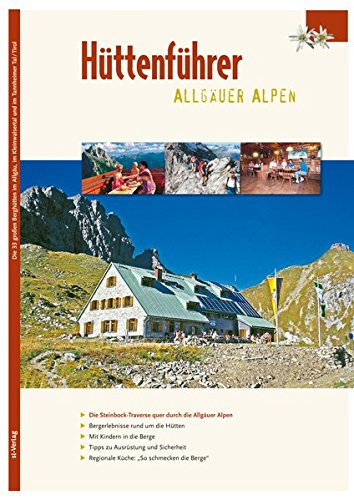 Allgäuer Hüttenführer: Touren zu 33 Hütten im Allgäu, im Kleinwalsertal und im Tannheimer Tal mit topografischen Karten. Vorschlag zur Allgäu ... Sicherheit und     Bergsteigen mit Kindern