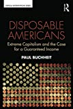 Disposable Americans: Extreme Capitalism and the Case for a Guaranteed Income (Critical Interventions)