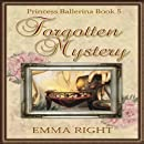 Forgotten Mystery,  (Princesses of Chadwick Castle Series II): Princess Ballerina, Book 5 (Volume 5)