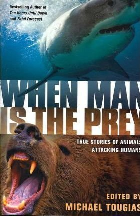 Download When Man Is the Prey : True Stories of Animals Attacking Humans(Paperback) - 2007 Edition PDF