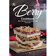 The Berry Cookbook: Berry Recipes for the Sweet Tooth