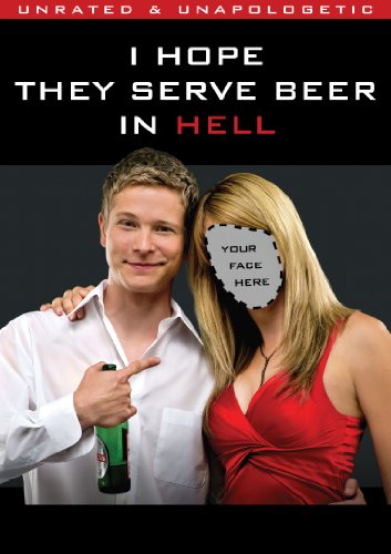 i-hope-they-serve-beer-in-hell-unrated
