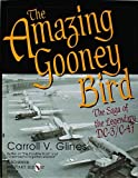The Amazing Gooney Bird: The Saga of the Legendary DC-3/C-47