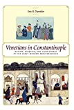 Venetians in Constantinople: Nation, Identity, and Coexistence in the Early Modern Mediterranean (The Johns Hopkins University Studies in Historical and Political Science)