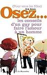 Pour vous les filles Osez... les conseils d'un gay pour faire l'amour à un homme par Rémès