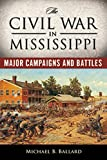 The Civil War in Mississippi, Michael B. Ballard, 1628461705