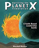 img - for Surviving the Planet X Tribulation: A Faith-Based Leadership Guide book / textbook / text book