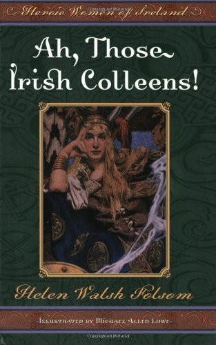 Ah, Those Irish Colleens!: Heroic Women of Ireland PDF
