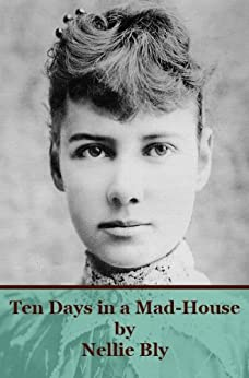 Ten Days in a Mad-House by [Bly, Nellie]
