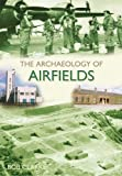 Archaeology of Airfields, Bob Clarke, 0752444018