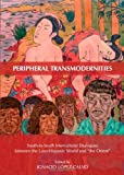 "Peripheral Transmodernities: South-to-South Intercultural Dialogues Between the Luso-Hispanic World and ""the Orient"", Ignacio Lopez-Calvo, 1443837148"