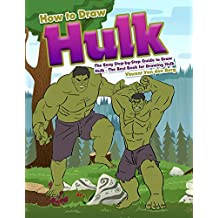How to Draw Hulk: The Easy Step-by-Step Guide to Draw Hulk – The Best Book for Drawing Hulk