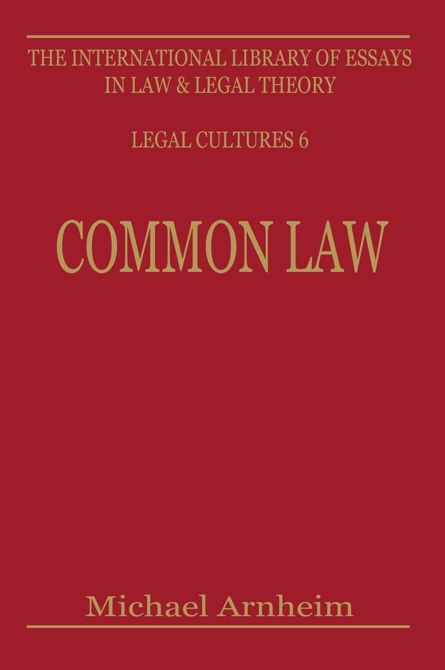 Common Law  International Library Of Essays In Law And Legal Theory Vol 6