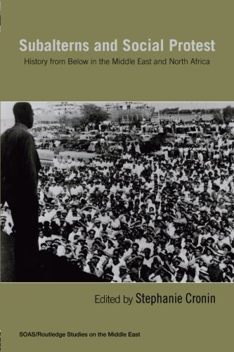 Subalterns and Social Protest: History from Below in the Middle East and North Africa (Soas/Routledge Studies on the Mid