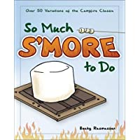 So Much S'more to Do: Over 50 Variations of the Campfire Classic (Fun & Simple Cookbooks)