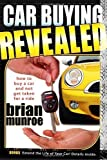 img - for Car Buying Revealed: How to Buy a Car and Not Get Taken for a Ride by Brian Munroe (2008-04-01) book / textbook / text book