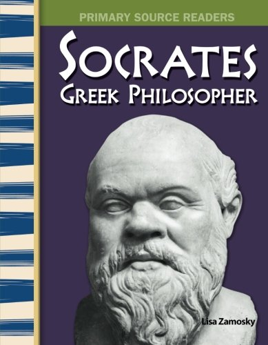 Socrates: Greek Philosopher: World Cultures Through Time (Primary Source Readers)
