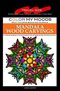 Travel Size Adult Coloring Book: On-the-Go Color My Moods Mandala Wood Carvings: Portable Pocket Adult Coloring Book for On-the-Go Stress Relief. ... that are Mini in Size, but Big on Fun!