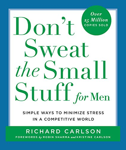 Don't Sweat the Small Stuff for Men: Simple Ways to Minimize Stress in a Competitive World (Don't Sweat the Small Stuff