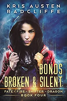 Bonds Broken & Silent (Fate Fire Shifter Dragon Book 4) by [Radcliffe, Kris Austen]