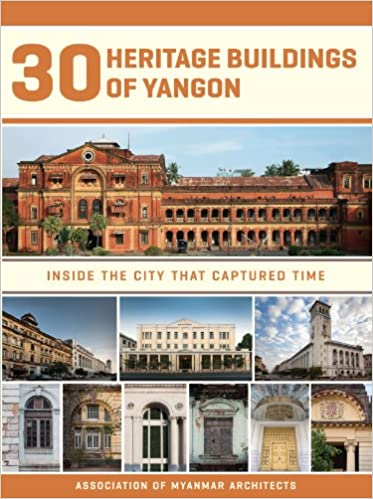 30 Heritage Buildings Of Yangon Inside The City That Captured Time Association Myanmar Architects 9781932476620 Amazon Books