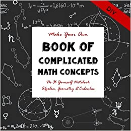 Diy complicated math concepts do it yourself notebook algebra diy complicated math concepts do it yourself notebook algebra geometry calculus make your own book notebooks for creative people volume 14 solutioingenieria Image collections
