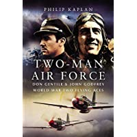 Two-Man Air Force: Don Gentile and John Godfrey, World War II Flying Legends (Pen & Sword Aviation)