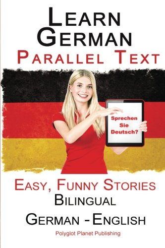 Learn German with Parallel Text - Easy, Funny Stories (German - English) - Bilingual (Volume (Funny Learn Language)