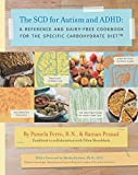 The SCD for Autism and ADHD: A Reference + Dairy-Free Cookbook for the Specific Carbohydrate Diet