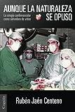 Aunque la naturaleza se opuso: La cirugía cardiovascular como salvadora de vidas (Spanish Edition)
