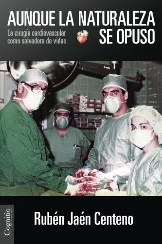 Aunque la naturaleza se opuso: La cirugía cardiovascular como salvadora de vidas (Spanish Edition) by Cognitio LLC
