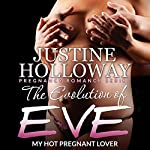 The Evolution of Eve: My Hot Pregnant Lover: Pregnancy Romance Series | Justine Holloway