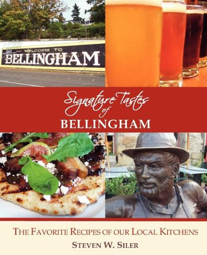 Signature Tastes of Bellingham: Favorite Recipes of our Local Restaurants by Steven W. Siler