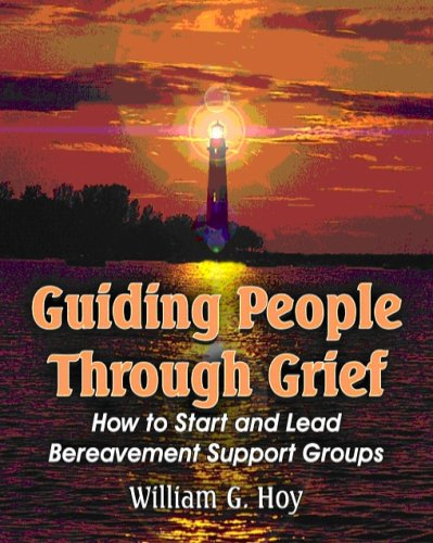 Guiding People Through Grief: How to Start and Lead Bereavement Support Groups by William G. Hoy (2007) Paperback ()
