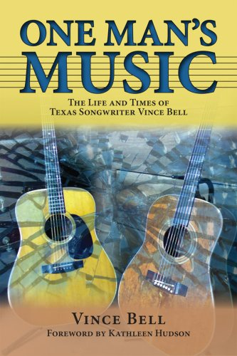 One Man's Music: The Life and Times of Texas Songwriter Vince Bell (North Texas Lives of Musician Series)