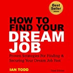 How to Find Your Dream Job: Proven Strategies for Finding & Securing Your Dream Job Fast, Book 1 | Ian Todd