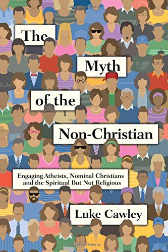 Download The Myth of the Non-Christian: Engaging Atheists, Nominal Christians and the Spiritual But Not Religious pdf epub