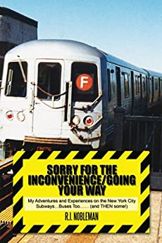 Sorry for the Inconvenience/Going your way : My Adventures and Experiences on the New York City Subways...Buses Too...... (and THEN some!) by [Nobleman, R.J.]