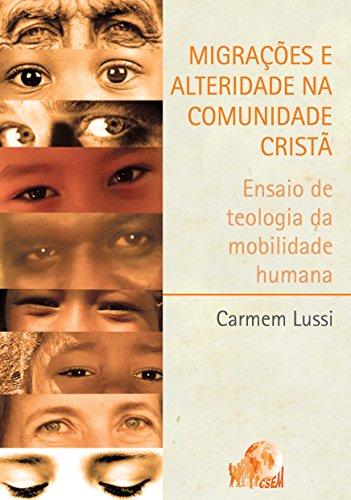 Migrações e Alteridade na Comunidade Cristã: Ensaio de teologia da mobilidade humana