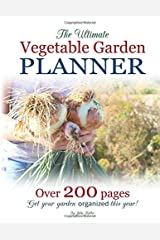 The Ultimate Vegetable Garden Planner: Get Your Garden Organized This Year! Paperback