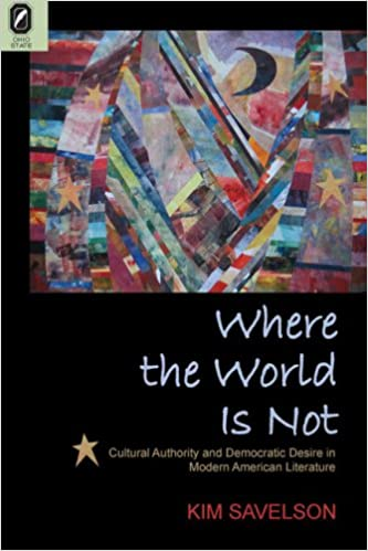 Where the World Is Not: Cultural Authority and Democratic Desire in Modern American Literature