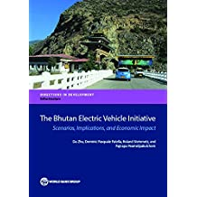 The Bhutan Electric Vehicle Initiative: Scenarios, Implications, and Economic Impact (Directions in Development;Directions in Development - Infrastructure)