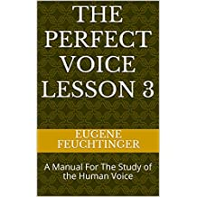 The Perfect Voice Lesson 3: A Manual For The Study of the Human Voice