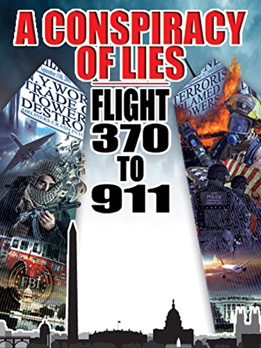 (A Conspiracy of Lies: Flight 370 to 911)