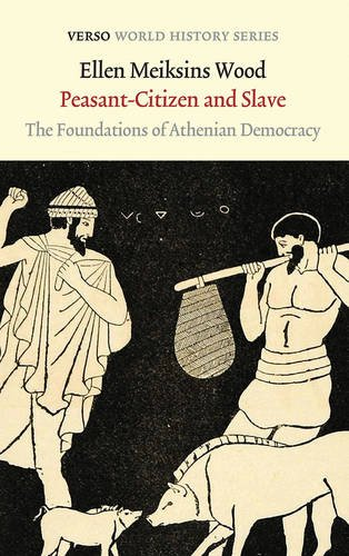 Peasant-Citizen and Slave: The Foundations of Athenian Democracy (Verso World History Series) (Ellen Meiksins Wood compare prices)