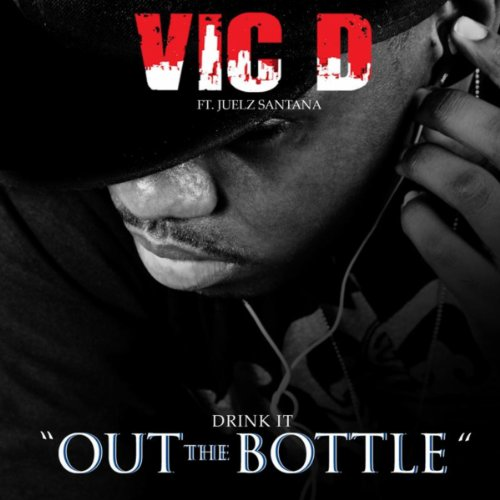 (Drink It Out The Bottle Featuring Juelz Santana)