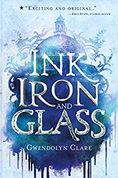 Ink, Iron, and Glass by [Clare, Gwendolyn]